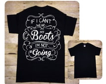 If I Can't Wear My Boots I'm Not Going T-shirt - Country t-shirt - Cowboy t-shirt - Cowgirl t-shirt