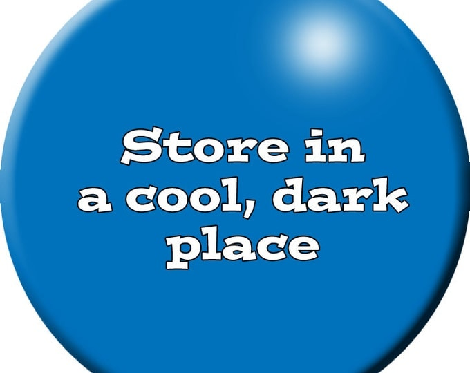 Store in a Cool, Dark Place button