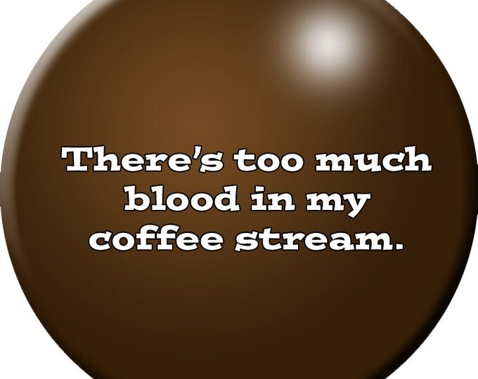 There's Too Much Blood in My Coffee Stream button