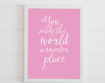 Inspirational Quote for Girls Room Wall Art, You Make the World a Sweeter Place. Girl Nursery Wall Decor Printable Digital Download