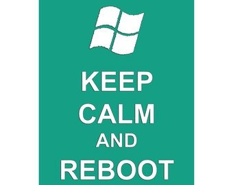 Keep Calm and Reboot - Available Sizes (8x10) (11x14) (16x20) (18x24) (20x24) (24x30)
