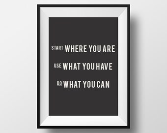 Start where you are, use what you have, do what you can, wall art, wall decor, home decor,  inspirational quote, motivational quote, office