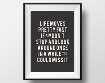Life moves, pretty fast, inspirational quote, inspirational quote, inspirational print, inspirational poster, inspirational art, quote print