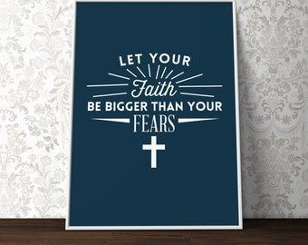 Custom Home Decor- Let Your Faith Be Bigger Than Your Fears Print Wall Art