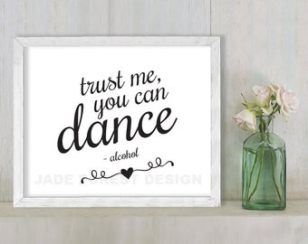 Trust Me, You Can Dance - Alcohol // Wedding Sign DIY // Elegant Calligraphy Printable Poster PDF // Classic Elegance ▷ Instant Download
