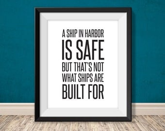 a ship in harbor is safe, but that's not what ships are built for // inspirational printable poster PDF // courage sign (straight forward)