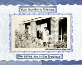 Your Laundry Is Finished The Ashes Are In The Fireplace Funny Greeting Card.