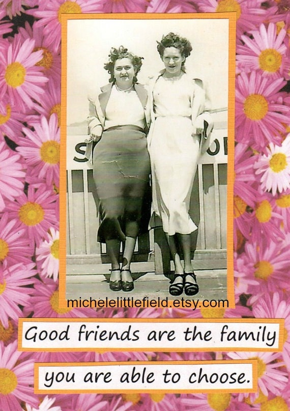 Good Friends Are The Family You Are Able To Choose Greeting Card