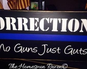 Corrections No Guns Just Guts Law Enforcement Wood Sign Cop Deputy LE Sheriff Police Blue Line