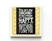 You are my SUNSHINE, my only sunshine, you make me HAPPY when skies are gray - Tile Magnet