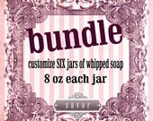 Whipped Soap BUNDLE Customize six jars 8 oz whipped soap sugar pumice jojoba