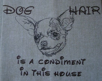 Dog Hair is a Condiment - Tea Towel - Kitchen Towel - Dish Towel - Home Decor - Chihuahua