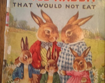 Vintage 1930's  Children's Book The Little Rabbit That Would Not Eat