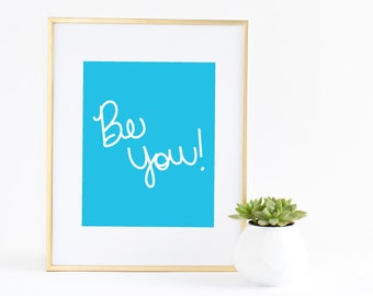 Be You Art Print 8x10 Hand Lettered Print Office Decor Nursery Art Print Wall Art Prints Recycled Paper Be Yourself