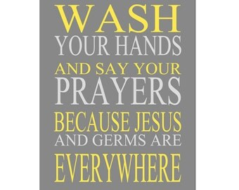 Wash Your Hands and Say Your Prayers Because Jesus and Germs are Everywhere - Bathroom Art Decor - 5x7 Print - CHOOSE YOUR COLORS