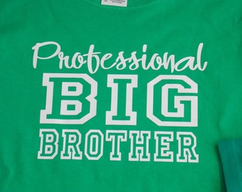 Professional Big Brother Shirt Available For Big, Bigger, Biggest, Baby, Little, Middle Brother And Sisters