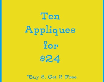 10 Appliques for 24 Dollars! Buy 8, Get TWO free!!
