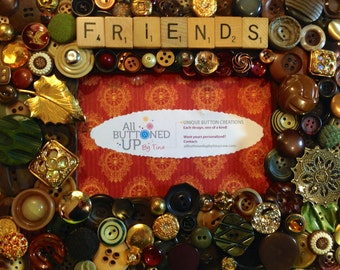 FRIENDS ~ Button Frame ~ Friendship Gift ~ Brown Olive Burgundy and Gold 4x6 photo