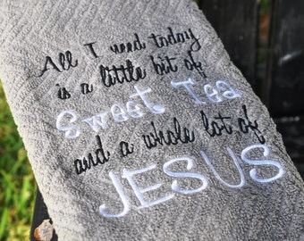 Personalized Embroidered Dish, Kitchen, or Hand Towel w/ All I need today is a little bit of Sweet Tea & a whole lot of Jesus, kitchen