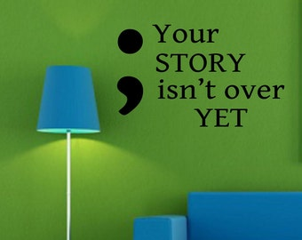 Semicolon Your Story, Vinyl Wall Lettering, Vinyl Wall Decals, Vinyl Decals, Vinyl Letters, Wall Quotes, Inspirational Decal, Wall Quotes