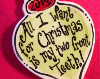 All I want for Christmas is my two front teeth!  Christmas ornament