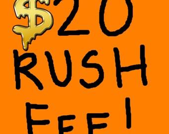 20 Dollar RUSH FEE