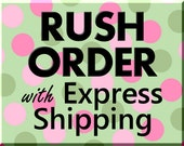 RUSH ORDER upgrade to EXPRESS Shipping