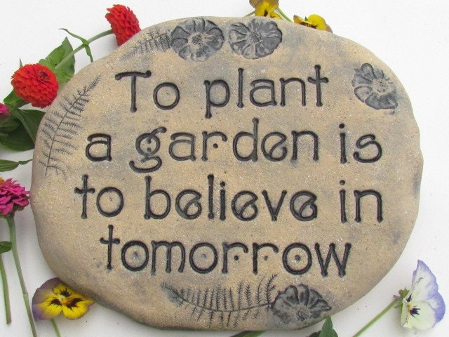 GARDEN STONE With Quote: To Plant A Garden Is To Believe In