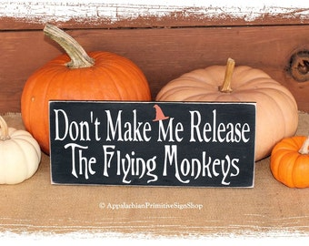 Don't Make Me Release The Flying Monkeys-Witch Halloween Decor/Fall Sign/Fall Porch Decor/Handcrafted/Shelf Sitter/Wicked Witch Wizard of Oz