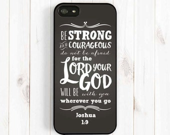 Joshua 1:9 Be strong and courageous, Bible Verse, iPhone 7 4s 5s 5c 5 6 Plus Case, Galaxy S3 S4 S5 Case, Note 3 4 Case Qt58