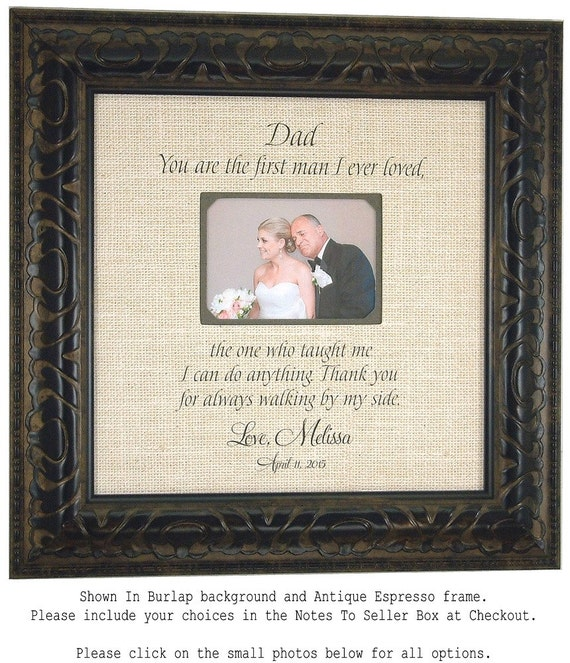 Father of the Bride Gift, Personalized Burlap Wedding Gift, Personalized Picture Frame, Dad You are the first man I ever loved, 16 X16