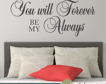 You Will Forever Be My Always Wall Decal Quote - Bedroom Wall Art Decor - Choose Your Color - WD0382