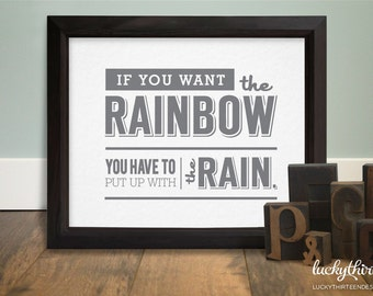 If You Want The Rainbow - 8x10 Word Art in Light Gray (Hand Screenprinted)