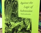 Against the Logic of Submission Domination Pamphlet Zine Wolfi Landstreicher Repression
