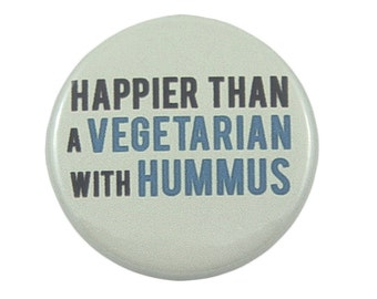 Funny Gift for Vegetarian, Funny Vegetarian Pin, Vegetarian Magnet, Stocking Stuffer, Small Gift, Vegetarian Food, Healthy Diet, Hummus