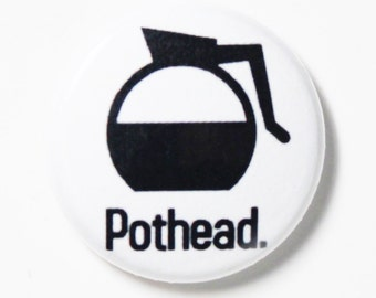 Pothead Coffee Button - 1 inch Button, PIN or MAGNET