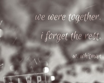 We Were Together I Forget the Rest Walt Whitman Quote Photography Print - 7 Sizes Available
