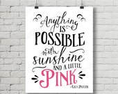 PINK Quote Anything is possible with sunshine and a little pink Glitter Digital Printable Decoration 8x10 and 11x14 INSTANT DOWNLOAD