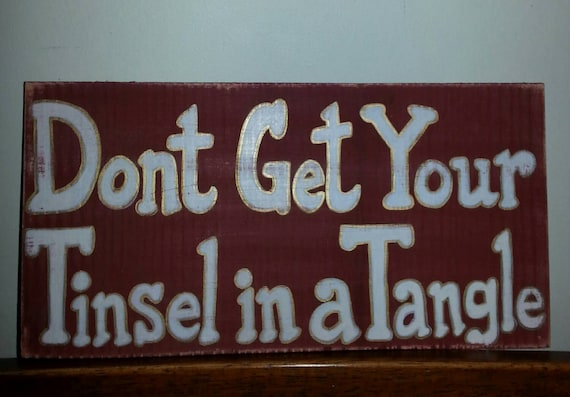 "Primitive ""Dont Get Your Tinsel in a Tangle"" - Wood sign"
