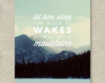 Let Him Sleep For When He Wakes He Will Move Mountains —  Nursery Art Print — 8x10
