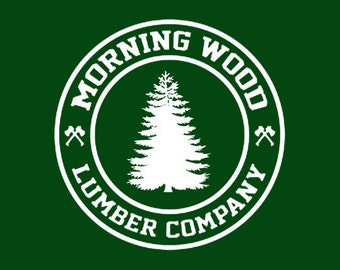 FUNNY TSHIRT funny shirt mens tshirt cool tshirt  morning wood tshirt lumber jack(also available on crewneck sweatshirts and hoodies) SM-5XL