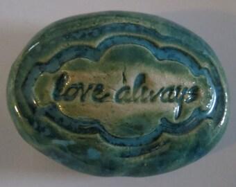 LOVE ALWAYS Pocket Stone - Ceramic - AQUAMARINE Art Glaze - Inspirational Art Piece