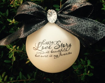 Every love story is beautiful but ours is my favorite......Shatterproof Ornament-Item 1LS