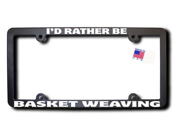 I'd Rather Be Basket Weaving License Plate Frame (T2) Made in USA