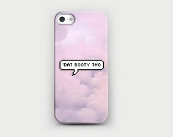 Dat Booty Tho - Phone case for iphone and samsung galaxy. Inspired by tumblr.