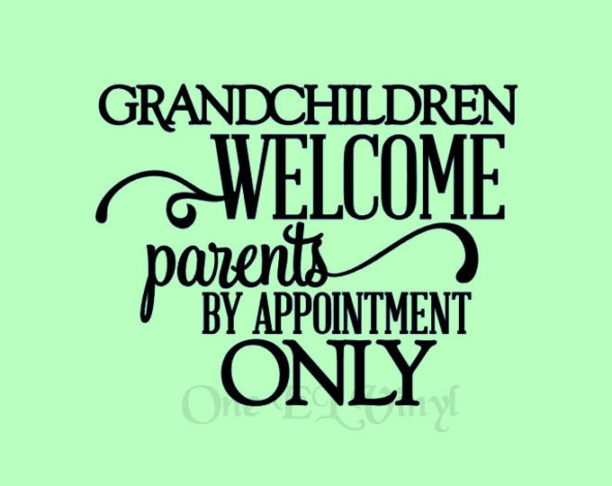GRANDCHILDREN Welcome - Parents By Appointment Only - Large - Vinyl Wall Art, Home Decor, Vinyl Quote