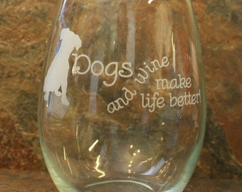 Dogs & Wine Make Life Better Wine Glass - 2 Styles - Stemless or Stemmed