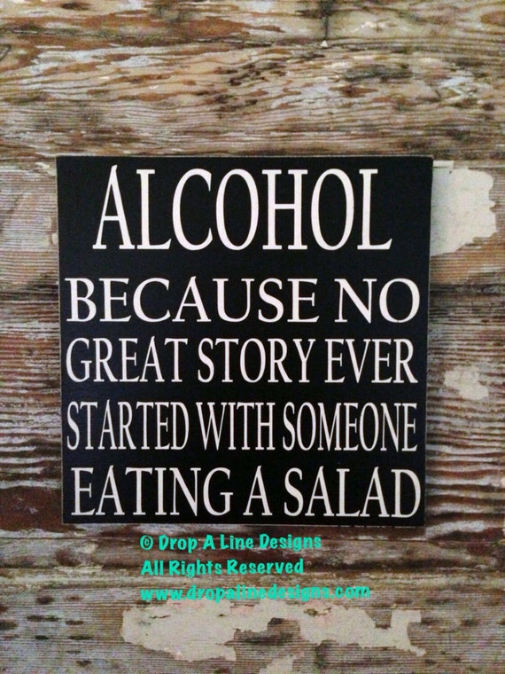 Alcohol Because No Great Story Ever Started By