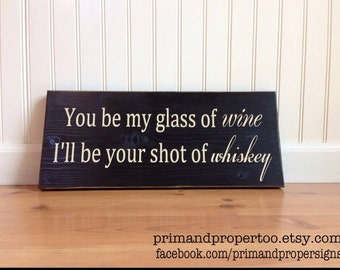 You be my glass of wine. I'll be your shot of whiskey - Typography Wall Art