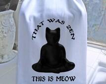 Tea towel - That Was ZEN This Is MEOW  - Buddha Kitty Tea towel- super cute flour sack towel